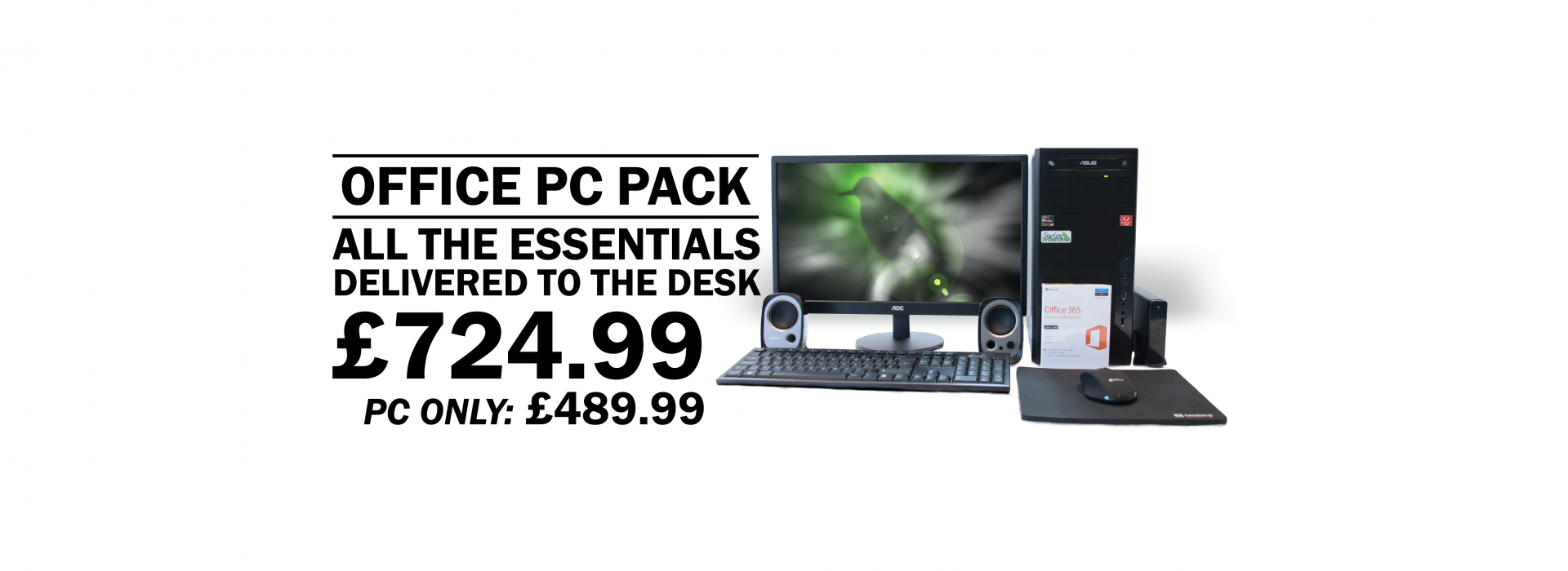 Office PC Pack, All the essentials delivered to the desk, £724.99, PC Only: 489.99